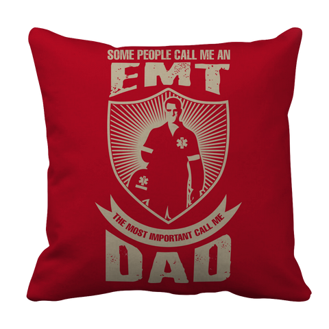 PT Pillow Cases Pillow Cases / Red Limited Edition - Some call me a EMT But the Most Important ones call me Dad