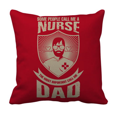 Image of PT Pillow Cases Pillow Cases / Red Limited Edition - Some call me a Nurse But the Most Important ones call me Dad