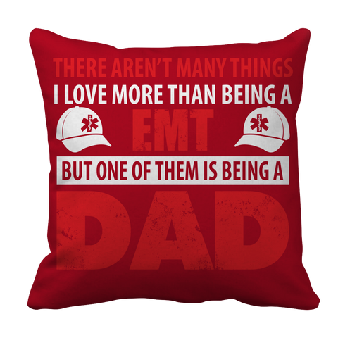 PT Pillow Cases Pillow Cases / Red Limited Edition - There Aren't Many Things I Love More Than Being A EMT Dad