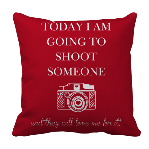 PT Pillow Cases Pillow Cases / Red Limited Edition - Today I Am Going To Shoot People And They Will Love Me For It