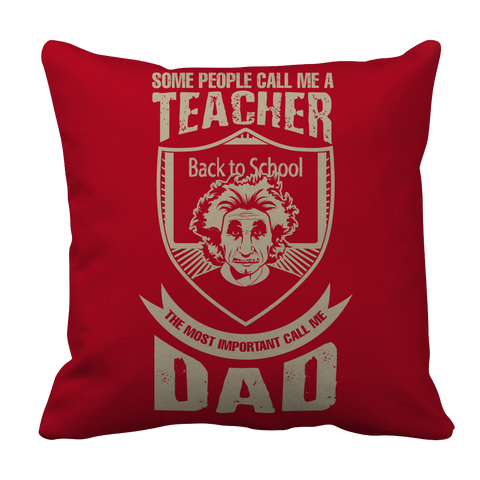 PT Pillow Cases Pillow Cases / Red Some call me a Teacher But the Most Important ones call me Dad