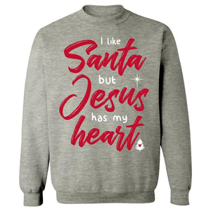 I Like Santa But Jesus Has My Heart - Sweatshirt