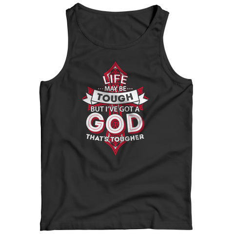 PT Tank Top Tank Top / Black / S Life May Be Tough But I've Got A God That's Tougher (Tank Top)