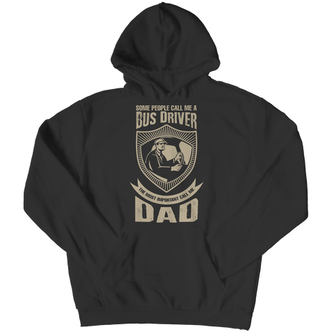 Image of PT Unisex Shirt Hoodie / Black / S Limited Edition - Some call me a Bus Driver but the Most Important ones call me Dad (Unisex Tee)