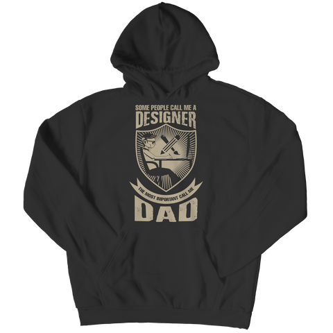 PT Unisex Shirt Hoodie / Black / S Limited Edition - Some call me a Designer But the Most Important ones call me Dad (Unisex Tee)