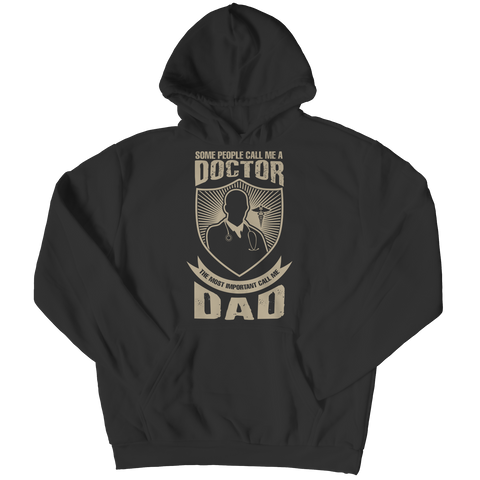PT Unisex Shirt Hoodie / Black / S Limited Edition - Some call me a Doctor But the Most Important ones call me Dad (Unisex Tee)