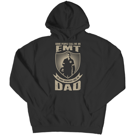 PT Unisex Shirt Hoodie / Black / S Limited Edition - Some call me a EMT But the Most Important ones call me Dad (Unisex Tee)