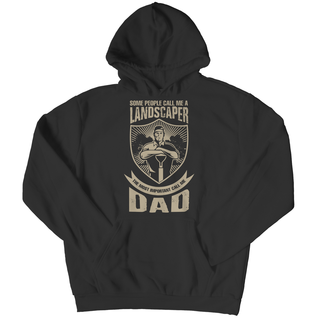 PT Unisex Shirt Hoodie / Black / S Limited Edition - Some call me a Landscaper But the Most Important ones call me Dad (Unisex Tee)