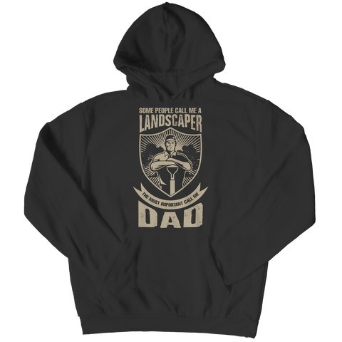 Image of PT Unisex Shirt Hoodie / Black / S Limited Edition - Some call me a Landscaper But the Most Important ones call me Dad (Unisex Tee)
