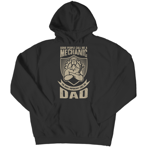 PT Unisex Shirt Hoodie / Black / S Limited Edition - Some call me a Mechanic But the Most Important ones call me Dad (Unisex Tee)