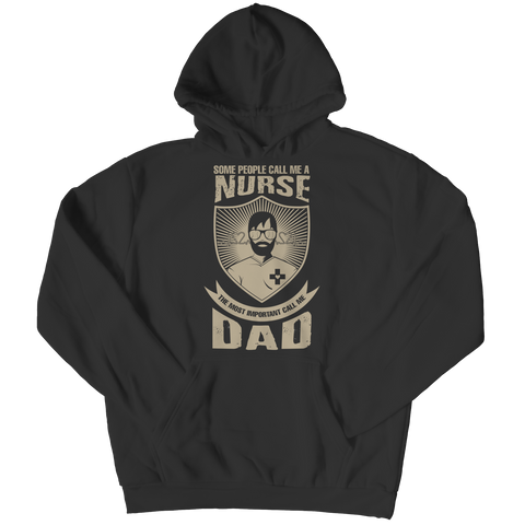 PT Unisex Shirt Hoodie / Black / S Limited Edition - Some call me a Nurse But the Most Important ones call me Dad (Unisex Tee)