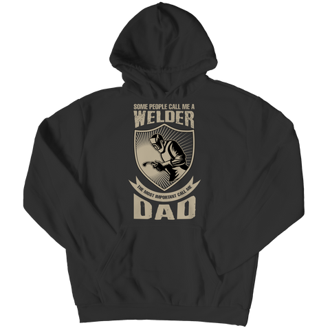 Image of PT Unisex Shirt Hoodie / Black / S Limited Edition - Some call me a Welder But the Most Important ones call me Dad (Unisex Tee)