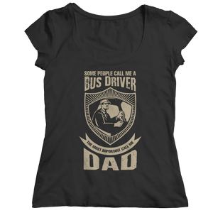 Limited Edition - Some call me a Bus Driver but the Most Important ones call me Dad (Unisex Tee)