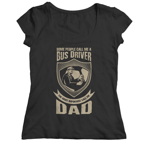 PT Unisex Shirt Ladies Classic Shirt / Black / S Limited Edition - Some call me a Bus Driver but the Most Important ones call me Dad (Unisex Tee)