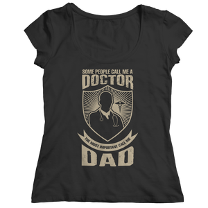 Limited Edition - Some call me a Doctor But the Most Important ones call me Dad (Unisex Tee)