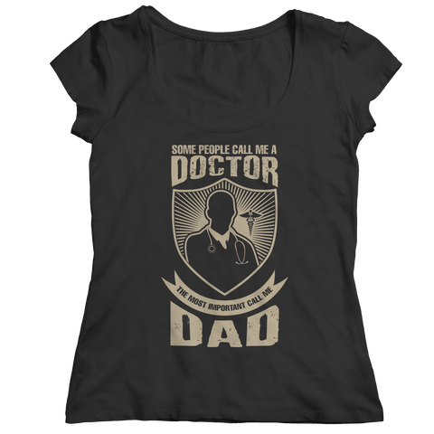 Image of PT Unisex Shirt Ladies Classic Shirt / Black / S Limited Edition - Some call me a Doctor But the Most Important ones call me Dad (Unisex Tee)