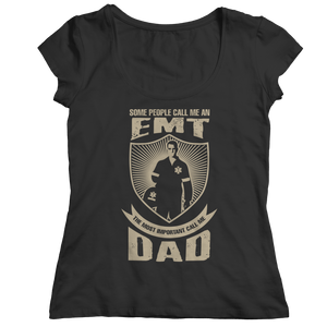 Limited Edition - Some call me a EMT But the Most Important ones call me Dad (Unisex Tee)