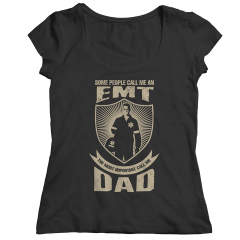 PT Unisex Shirt Ladies Classic Shirt / Black / S Limited Edition - Some call me a EMT But the Most Important ones call me Dad (Unisex Tee)