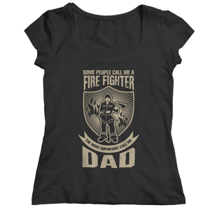 Limited Edition - Some call me a Firefighter But the Most Important ones call me Dad (Unisex Tee)
