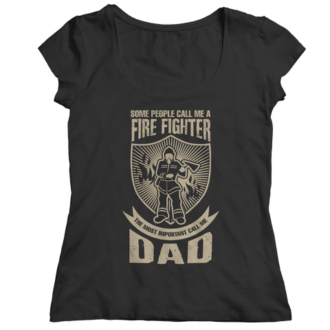 Image of PT Unisex Shirt Ladies Classic Shirt / Black / S Limited Edition - Some call me a Firefighter But the Most Important ones call me Dad (Unisex Tee)