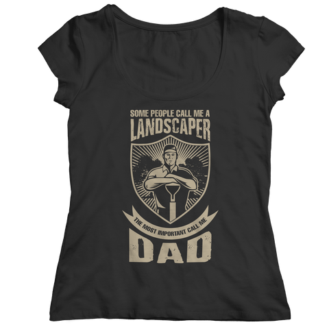 Image of PT Unisex Shirt Ladies Classic Shirt / Black / S Limited Edition - Some call me a Landscaper But the Most Important ones call me Dad (Unisex Tee)