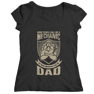 Limited Edition - Some call me a Mechanic But the Most Important ones call me Dad (Unisex Tee)
