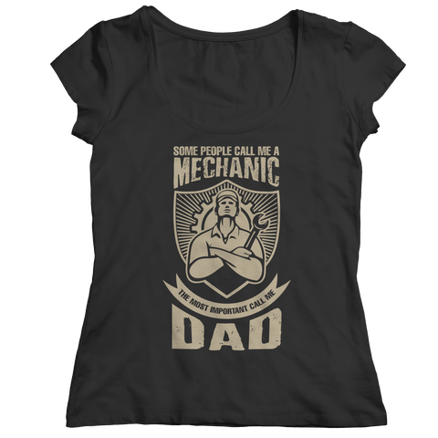 PT Unisex Shirt Ladies Classic Shirt / Black / S Limited Edition - Some call me a Mechanic But the Most Important ones call me Dad (Unisex Tee)