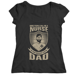 Limited Edition - Some call me a Nurse But the Most Important ones call me Dad (Unisex Tee)