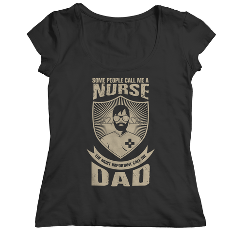 Image of PT Unisex Shirt Ladies Classic Shirt / Black / S Limited Edition - Some call me a Nurse But the Most Important ones call me Dad (Unisex Tee)