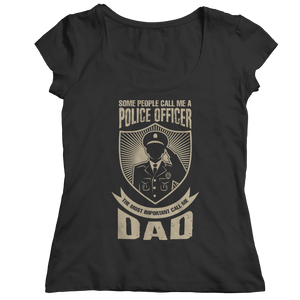 Limited Edition - Some call me a Police Officer But the Most Important ones call me Dad (Unisex Tee)