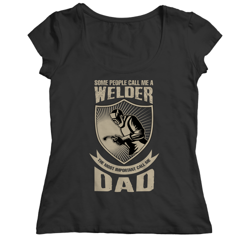 Image of PT Unisex Shirt Ladies Classic Shirt / Black / S Limited Edition - Some call me a Welder But the Most Important ones call me Dad (Unisex Tee)