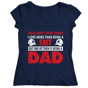 Limited Edition - There Aren't Many Things I Love More Than Being A EMT Dad (Unisex Tee)