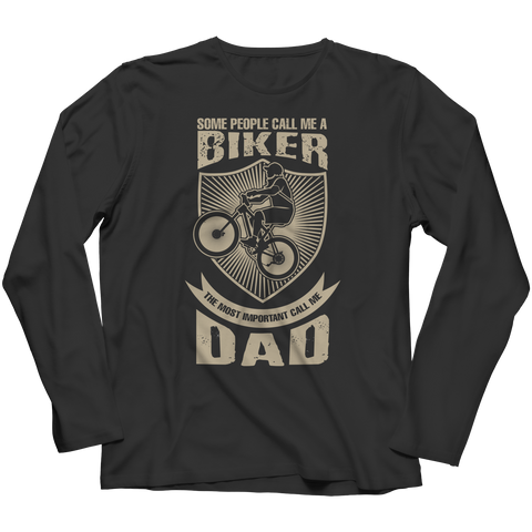 PT Unisex Shirt Long Sleeve / Black / S Limited Edition - Some call me a Biker But the Most Important ones call me Dad (Unisex Tee)
