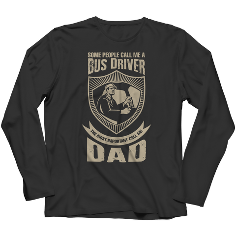 PT Unisex Shirt Long Sleeve / Black / S Limited Edition - Some call me a Bus Driver but the Most Important ones call me Dad (Unisex Tee)