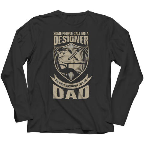 Image of PT Unisex Shirt Long Sleeve / Black / S Limited Edition - Some call me a Designer But the Most Important ones call me Dad (Unisex Tee)