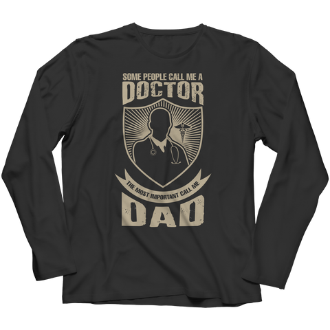 Image of PT Unisex Shirt Long Sleeve / Black / S Limited Edition - Some call me a Doctor But the Most Important ones call me Dad (Unisex Tee)