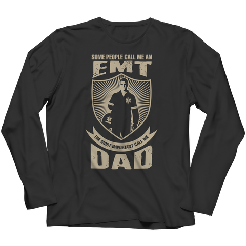 PT Unisex Shirt Long Sleeve / Black / S Limited Edition - Some call me a EMT But the Most Important ones call me Dad (Unisex Tee)