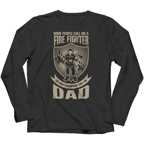 PT Unisex Shirt Long Sleeve / Black / S Limited Edition - Some call me a Firefighter But the Most Important ones call me Dad (Unisex Tee)