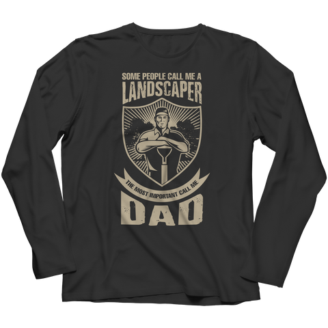 Image of PT Unisex Shirt Long Sleeve / Black / S Limited Edition - Some call me a Landscaper But the Most Important ones call me Dad (Unisex Tee)