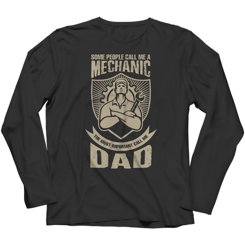 PT Unisex Shirt Long Sleeve / Black / S Limited Edition - Some call me a Mechanic But the Most Important ones call me Dad (Unisex Tee)