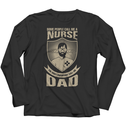 Image of PT Unisex Shirt Long Sleeve / Black / S Limited Edition - Some call me a Nurse But the Most Important ones call me Dad (Unisex Tee)