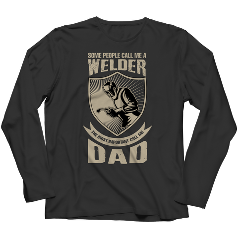 Image of PT Unisex Shirt Long Sleeve / Black / S Limited Edition - Some call me a Welder But the Most Important ones call me Dad (Unisex Tee)