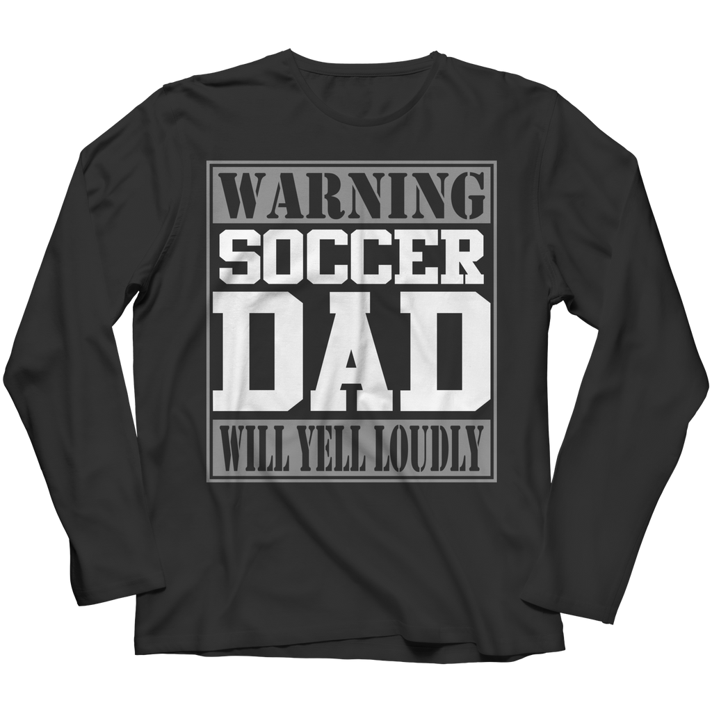 PT Unisex Shirt Long Sleeve / Black / S Limited Edition - Warning Soccer Dad will Yell Loudly (Unisex Tee)