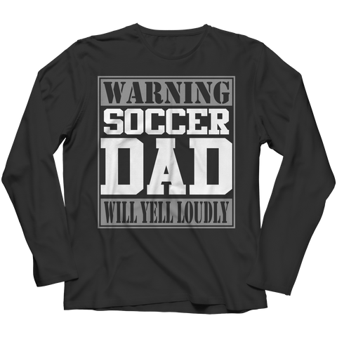 Image of PT Unisex Shirt Long Sleeve / Black / S Limited Edition - Warning Soccer Dad will Yell Loudly (Unisex Tee)