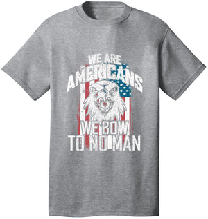 We Are Americans We Bow To No Man - Unisex T Shirt