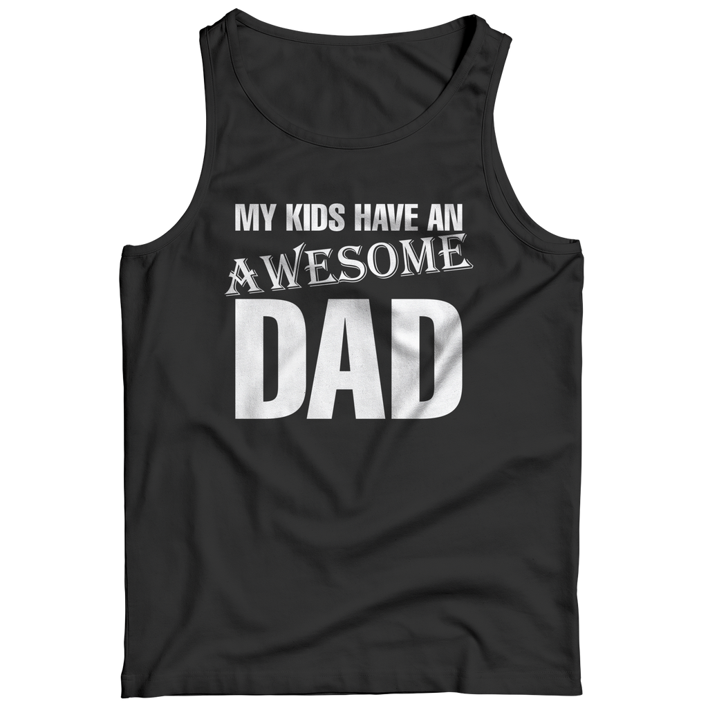 PT Unisex Shirt Tank Top / Black / S My Kids Have an Awesome Dad (Unisex Tee)
