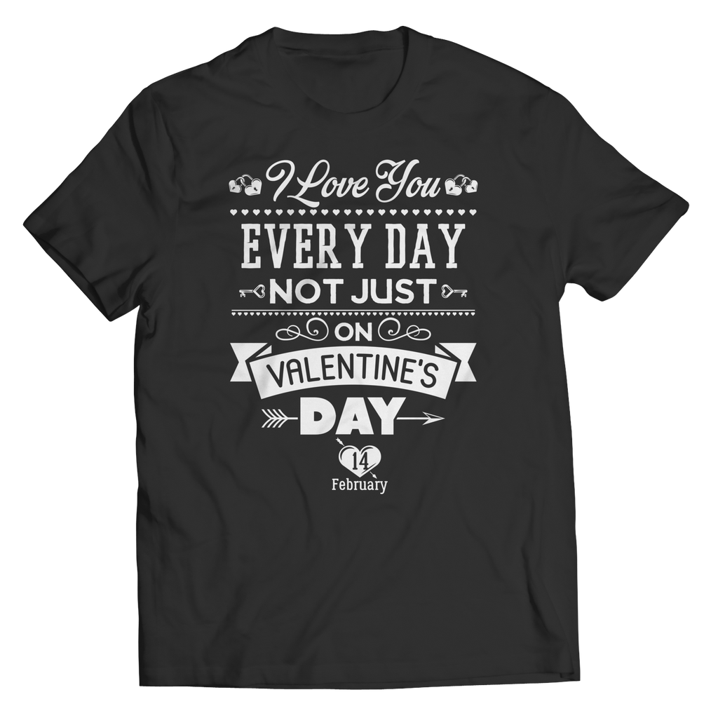 PT Unisex Shirt Unisex Shirt / Black / S Limited Edition - I Love you Everyday Not Just Valentines Day