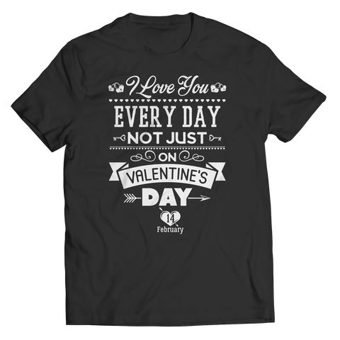 Image of PT Unisex Shirt Unisex Shirt / Black / S Limited Edition - I Love you Everyday Not Just Valentines Day