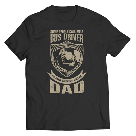 Image of PT Unisex Shirt Unisex Shirt / Black / S Limited Edition - Some call me a Bus Driver but the Most Important ones call me Dad (Unisex Tee)