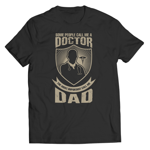 Image of PT Unisex Shirt Unisex Shirt / Black / S Limited Edition - Some call me a Doctor But the Most Important ones call me Dad (Unisex Tee)